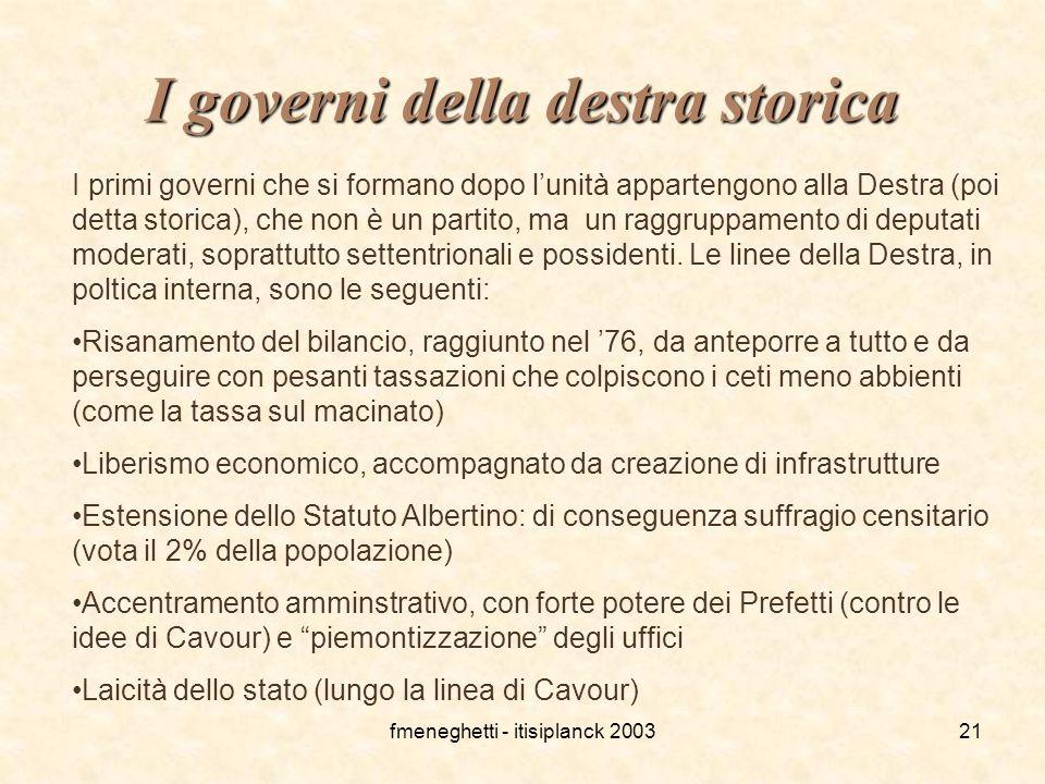 fmeneghetti - itisiplanck 200321 I governi della destra storica I primi governi che si formano dopo l'unità appartengono alla Destra (poi detta storic
