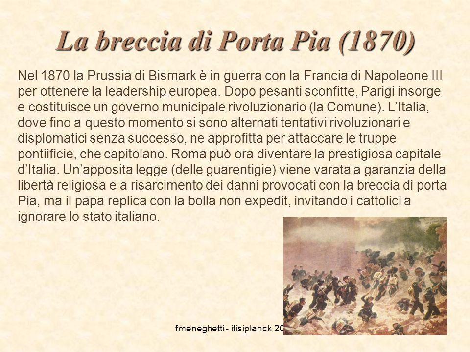 fmeneghetti - itisiplanck 200324 La breccia di Porta Pia (1870) Nel 1870 la Prussia di Bismark è in guerra con la Francia di Napoleone III per ottener