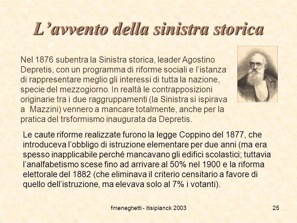 fmeneghetti - itisiplanck 200325 L'avvento della sinistra storica Nel 1876 subentra la Sinistra storica, leader Agostino Depretis, con un programma di