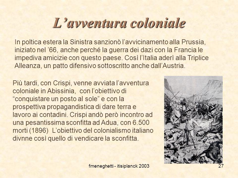 fmeneghetti - itisiplanck 200327 L'avventura coloniale In poltica estera la Sinistra sanzionò l'avvicinamento alla Prussia, iniziato nel '66, anche pe