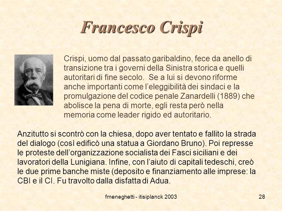 fmeneghetti - itisiplanck 200328 Francesco Crispi Crispi, uomo dal passato garibaldino, fece da anello di transizione tra i governi della Sinistra sto