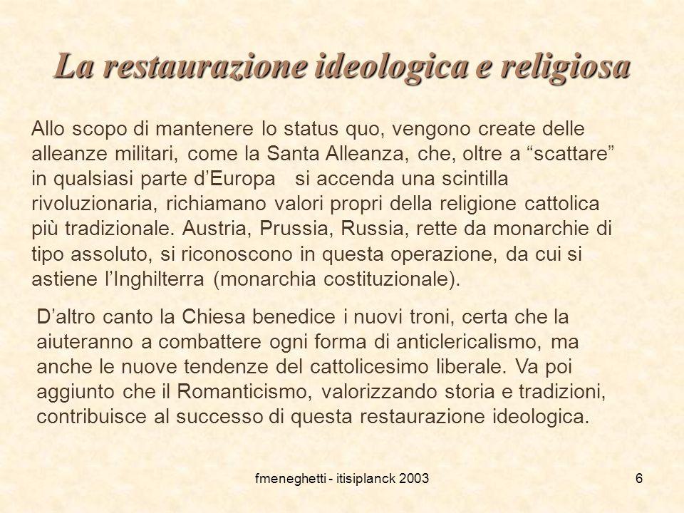 fmeneghetti - itisiplanck 20036 La restaurazione ideologica e religiosa Allo scopo di mantenere lo status quo, vengono create delle alleanze militari,
