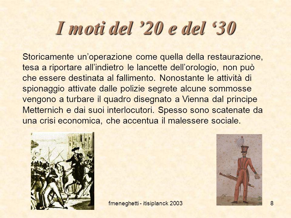 fmeneghetti - itisiplanck 20038 I moti del '20 e del '30 Storicamente un'operazione come quella della restaurazione, tesa a riportare all'indietro le