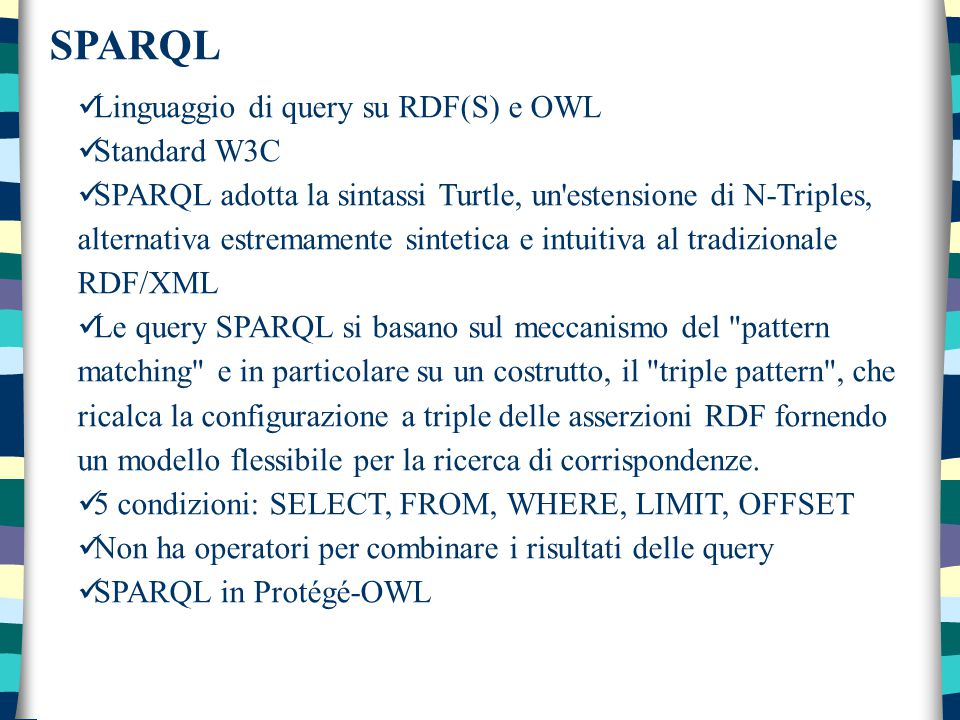 SPARQL Linguaggio di query su RDF(S) e OWL Standard W3C SPARQL adotta la sintassi Turtle, un'estensione di N-Triples, alternativa estremamente sinteti