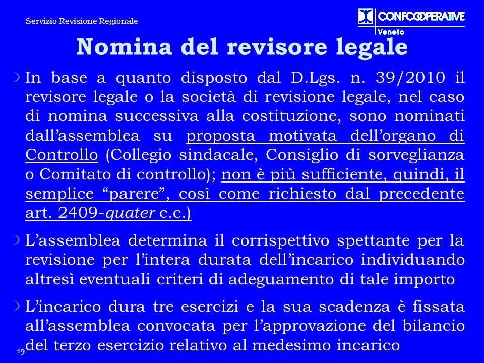 In base a quanto disposto dal D.Lgs. n. 39/2010 il revisore legale o la società di revisione legale, nel caso di nomina successiva alla costituzione,
