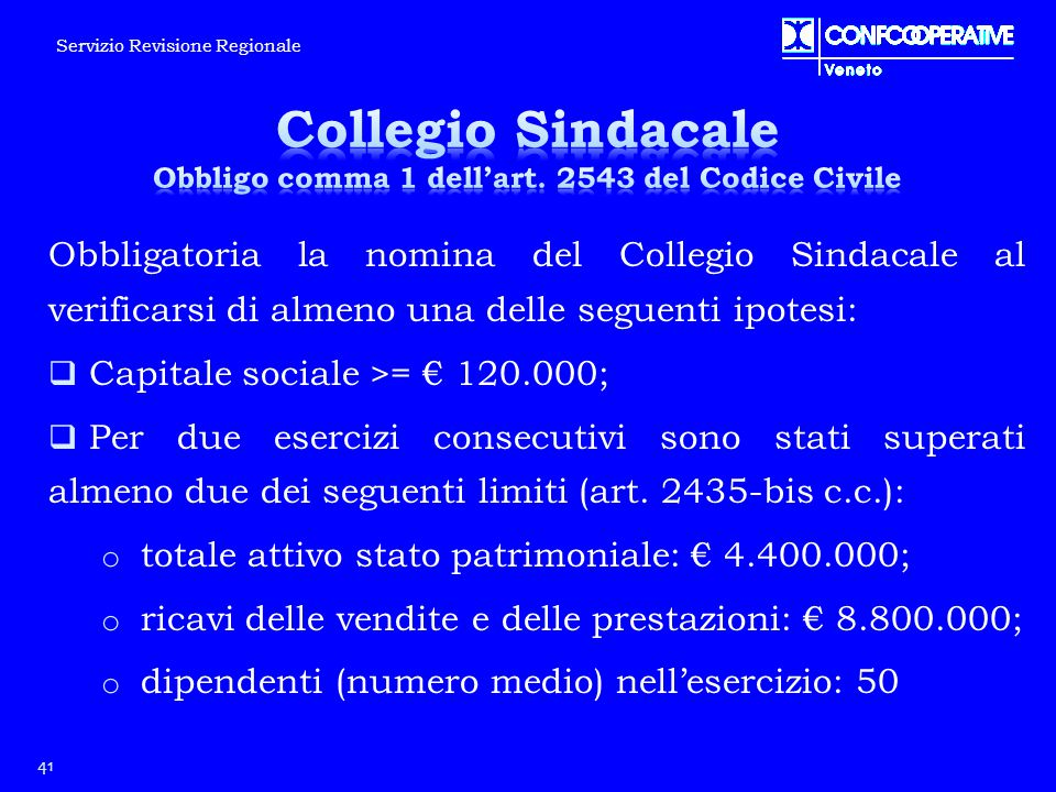 Obbligatoria la nomina del Collegio Sindacale al verificarsi di almeno una delle seguenti ipotesi:  Capitale sociale >= € 120.000;  Per due esercizi