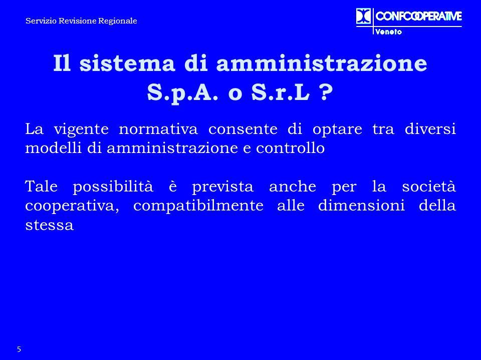 Il sistema di amministrazione S.p.A. o S.r.L ? 5 Servizio Revisione Regionale La vigente normativa consente di optare tra diversi modelli di amministr
