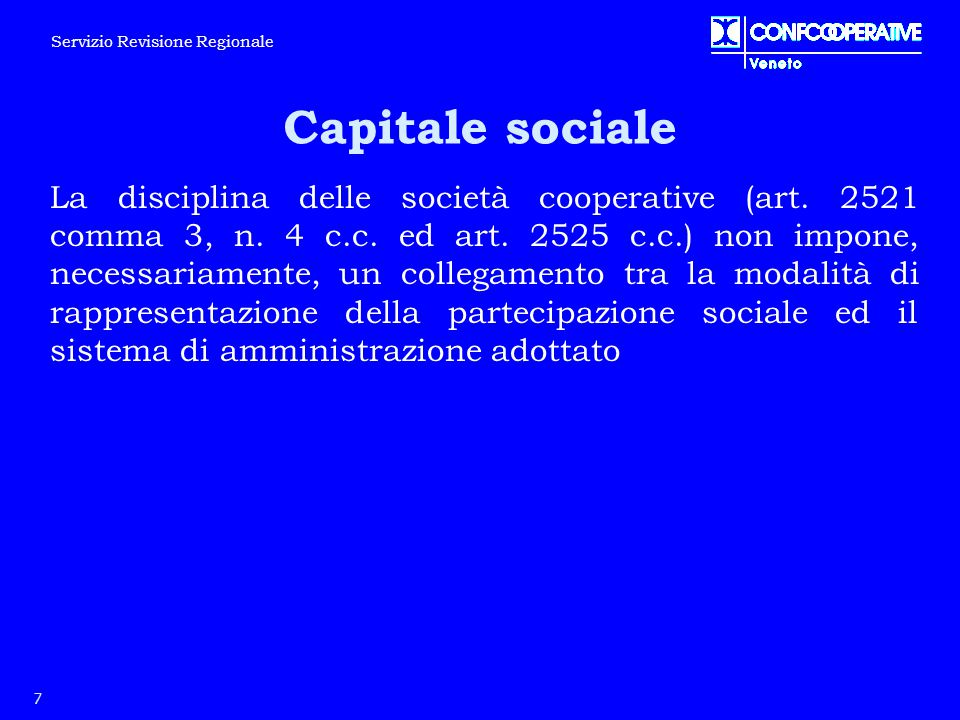 Capitale sociale La disciplina delle società cooperative (art. 2521 comma 3, n. 4 c.c. ed art. 2525 c.c.) non impone, necessariamente, un collegamento