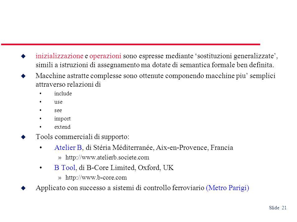 Slide 21  inizializzazione e operazioni sono espresse mediante 'sostituzioni generalizzate', simili a istruzioni di assegnamento ma dotate di semantica formale ben definita.
