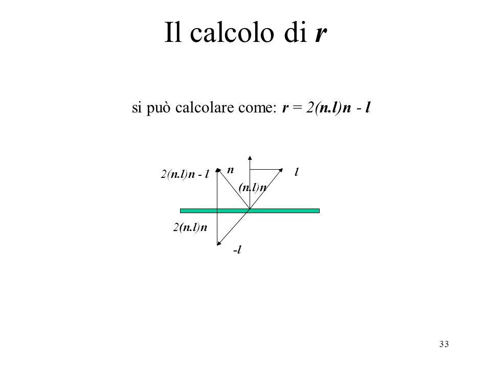 33 Il calcolo di r si può calcolare come: r = 2(n.l)n - l n l -l 2(n.l)n 2(n.l)n - l (n.l)n