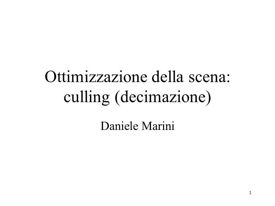1 Ottimizzazione della scena: culling (decimazione) Daniele Marini