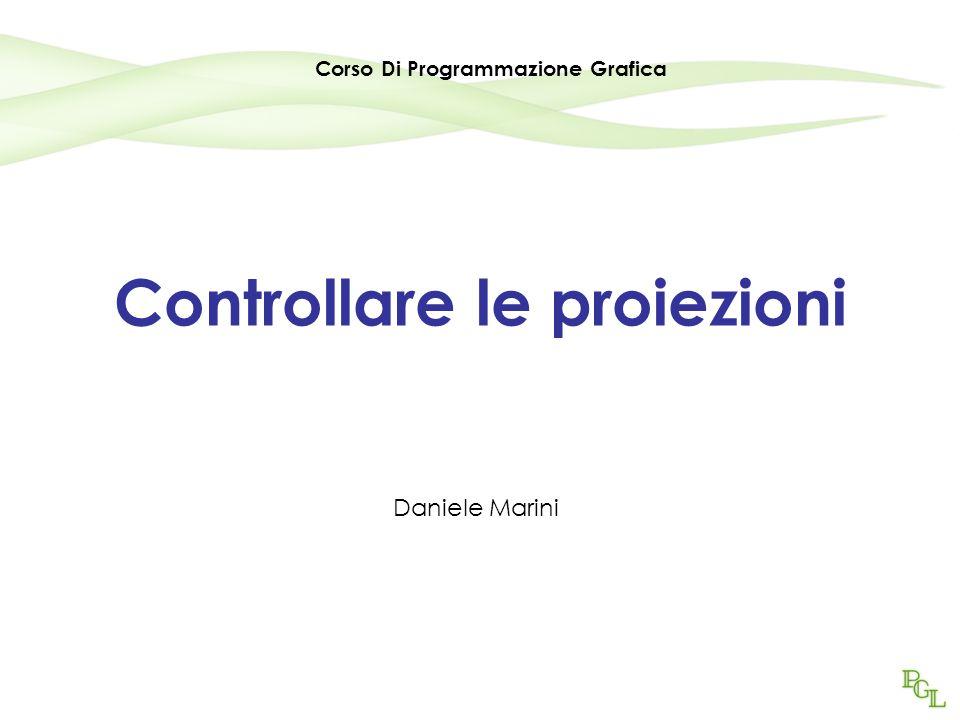 Controllare le proiezioni Daniele Marini Corso Di Programmazione Grafica