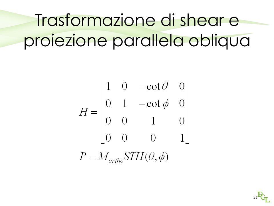 26 Trasformazione di shear e proiezione parallela obliqua