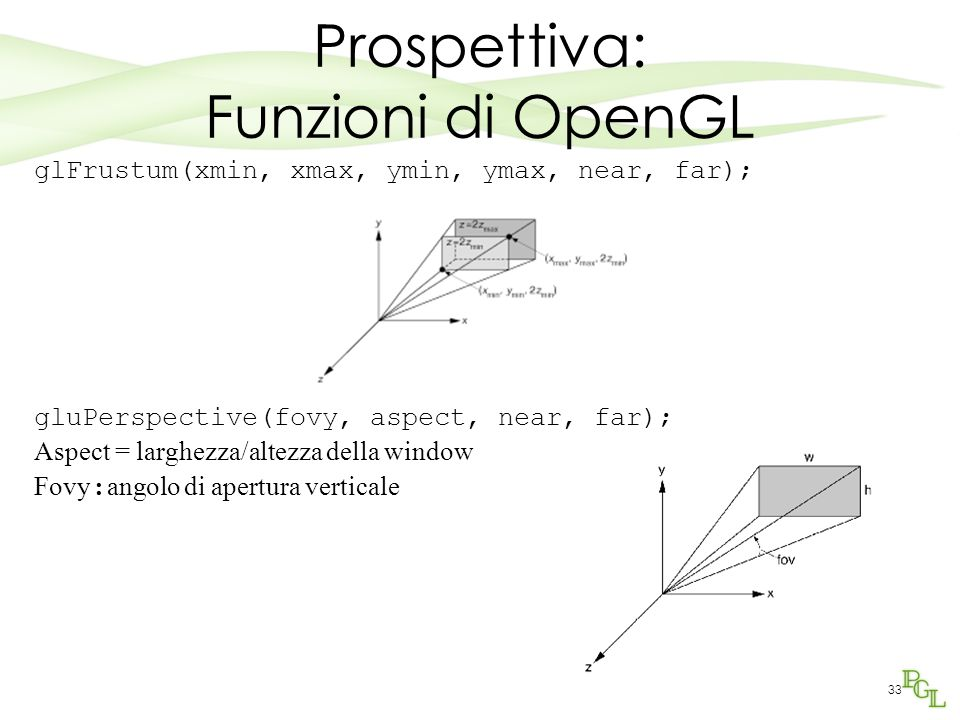 33 Prospettiva: Funzioni di OpenGL glFrustum(xmin, xmax, ymin, ymax, near, far); gluPerspective(fovy, aspect, near, far); Aspect = larghezza/altezza d