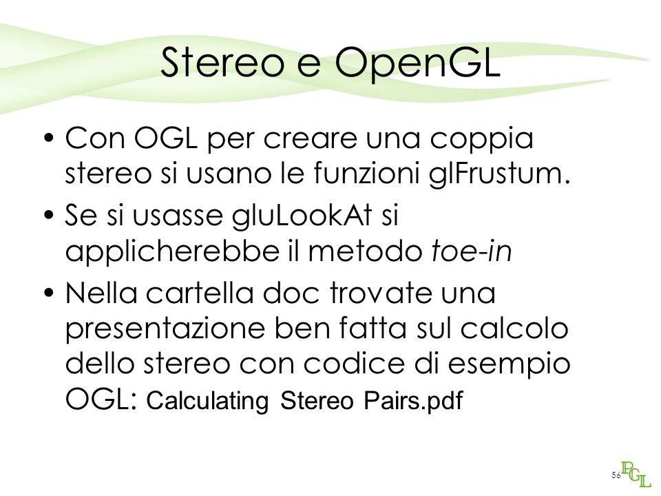 Stereo e OpenGL Con OGL per creare una coppia stereo si usano le funzioni glFrustum. Se si usasse gluLookAt si applicherebbe il metodo toe-in Nella ca