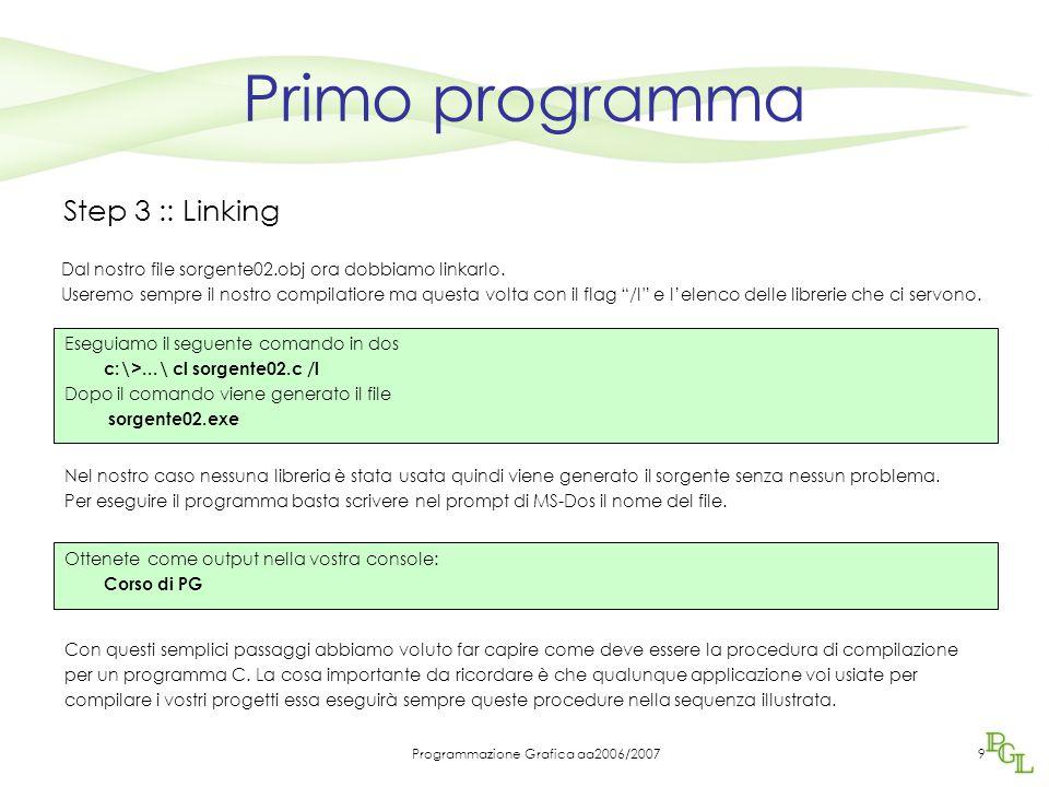 Programmazione Grafica aa2006/200710 Esempio Parte 01 :: Codice sorgente // Direttive per il preprocessore // #include // Pre-processore #define COSTANTE_01 30// Pre-processore #define COSTANTE_02 50// Pre-processore //..............................................