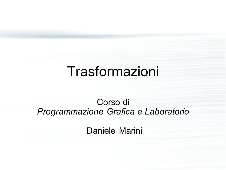 Trasformazioni Corso di Programmazione Grafica e Laboratorio Daniele Marini