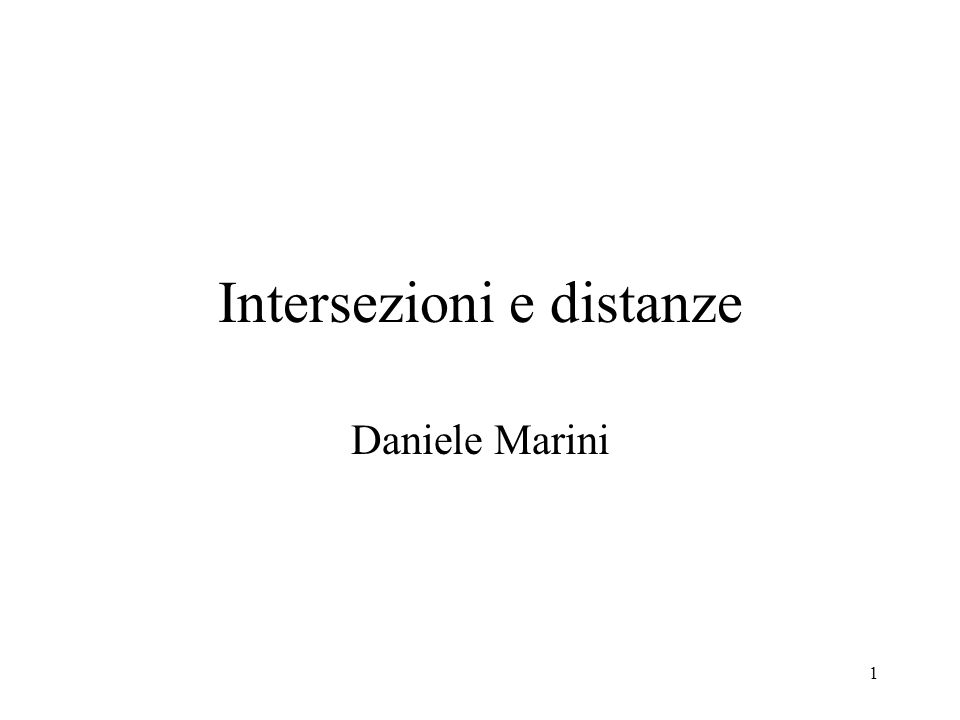 1 Intersezioni e distanze Daniele Marini