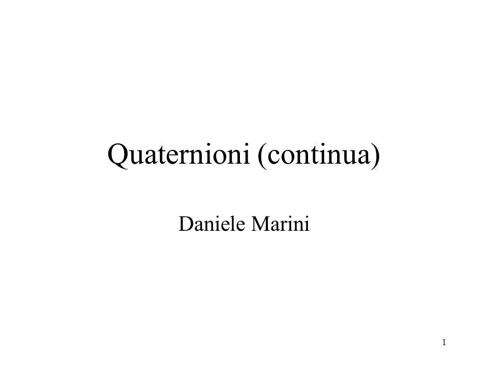 1 Quaternioni (continua) Daniele Marini