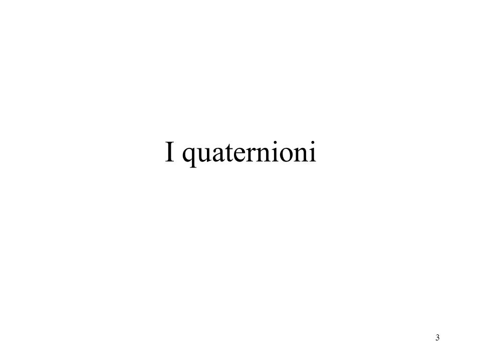 3 I quaternioni