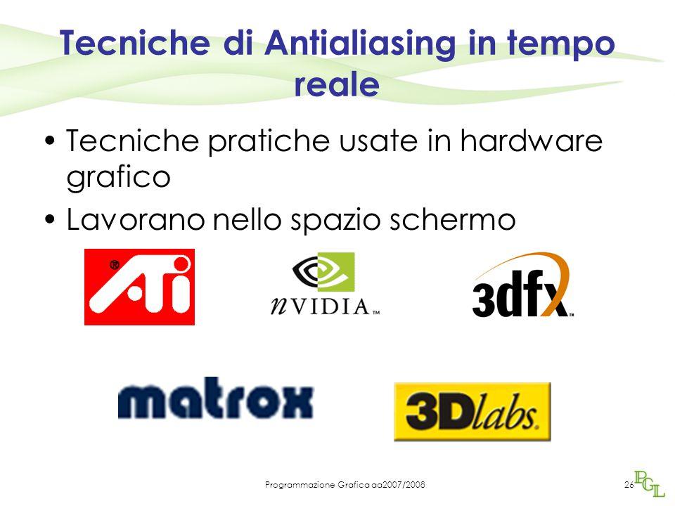 Programmazione Grafica aa2007/200826 Tecniche di Antialiasing in tempo reale Tecniche pratiche usate in hardware grafico Lavorano nello spazio schermo