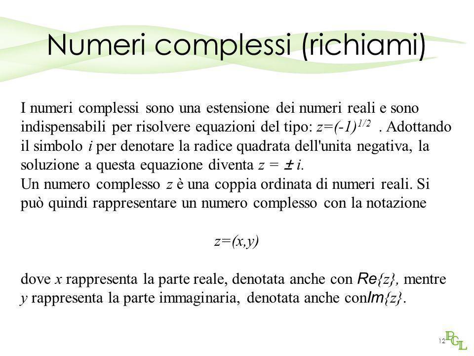 12 Numeri complessi (richiami) I numeri complessi sono una estensione dei numeri reali e sono indispensabili per risolvere equazioni del tipo: z=(-1)