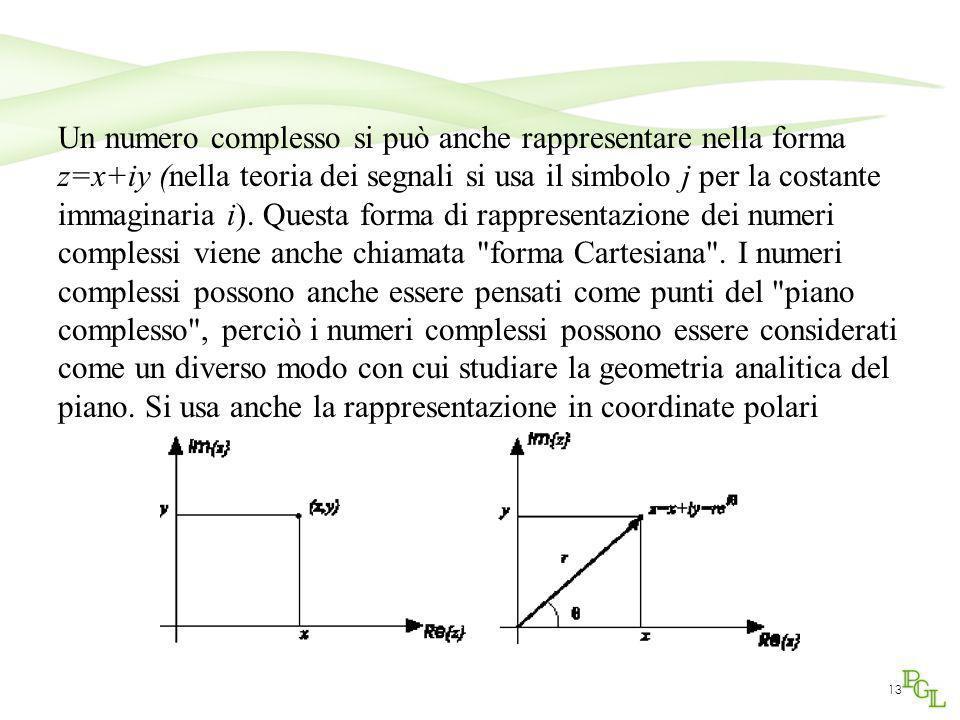 13 Un numero complesso si può anche rappresentare nella forma z=x+iy (nella teoria dei segnali si usa il simbolo j per la costante immaginaria i). Que