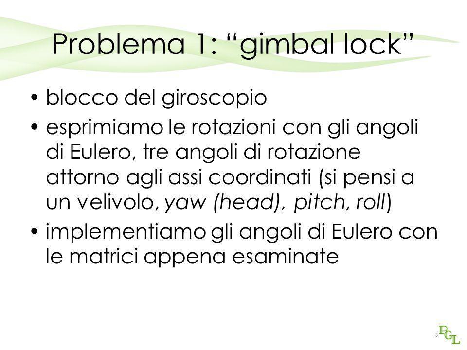 """2 Problema 1: """"gimbal lock"""" blocco del giroscopio esprimiamo le rotazioni con gli angoli di Eulero, tre angoli di rotazione attorno agli assi coordina"""