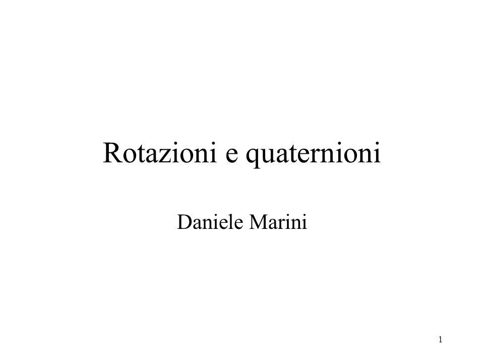1 Rotazioni e quaternioni Daniele Marini
