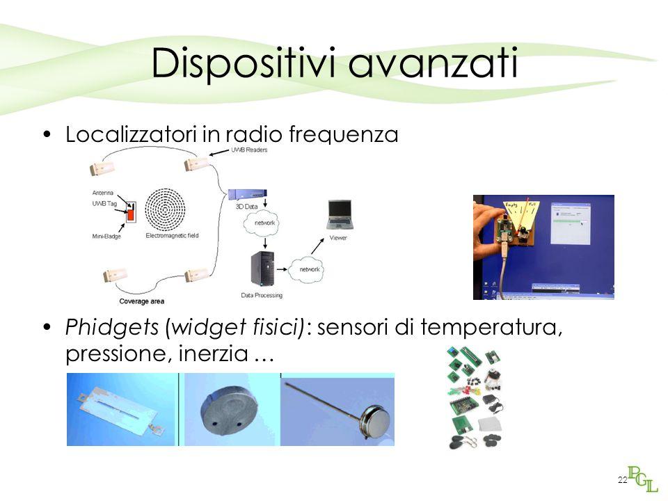 22 Dispositivi avanzati Localizzatori in radio frequenza Phidgets (widget fisici): sensori di temperatura, pressione, inerzia …