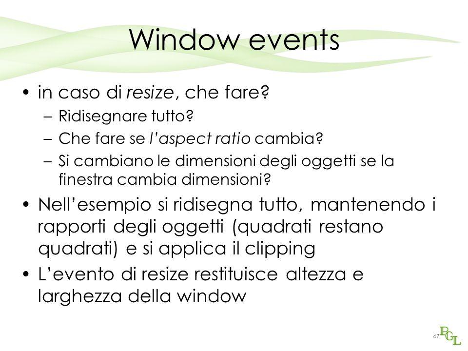 47 Window events in caso di resize, che fare. –Ridisegnare tutto.