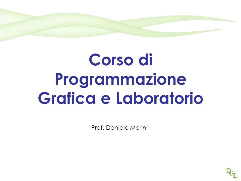 Corso di Programmazione Grafica e Laboratorio Prof. Daniele Marini