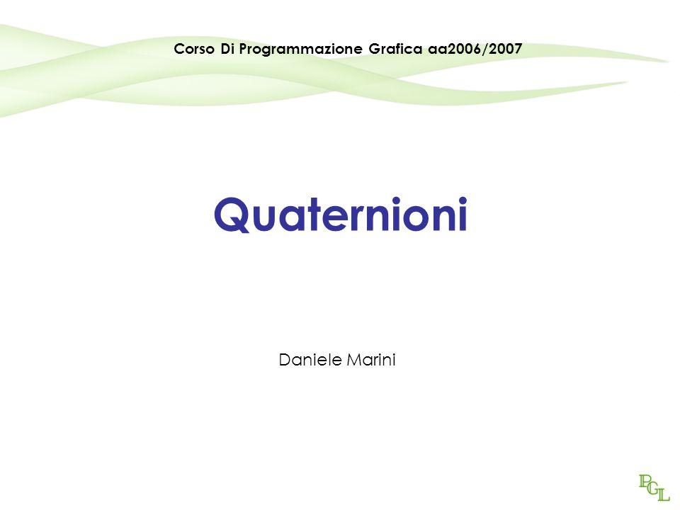 Quaternioni Daniele Marini Corso Di Programmazione Grafica aa2006/2007