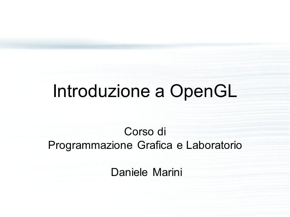 Introduzione a OpenGL Corso di Programmazione Grafica e Laboratorio Daniele Marini