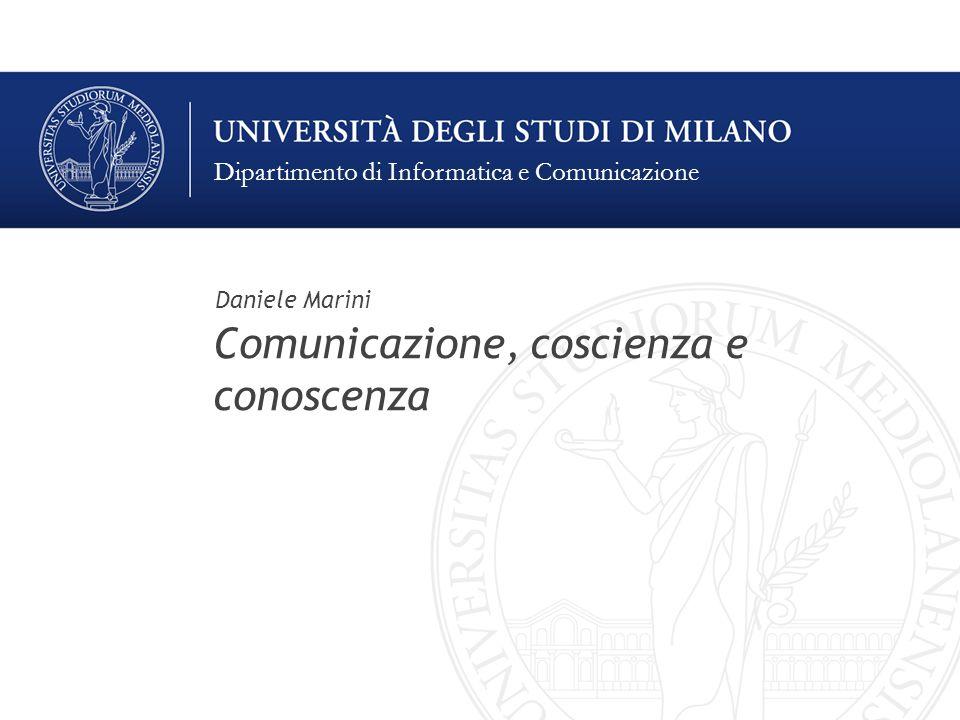 Dipartimento di Informatica e Comunicazione Comunicazione, coscienza e conoscenza Daniele Marini
