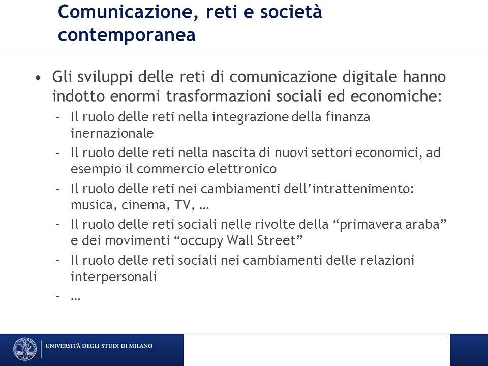 Comunicazione, reti e società contemporanea Gli sviluppi delle reti di comunicazione digitale hanno indotto enormi trasformazioni sociali ed economich