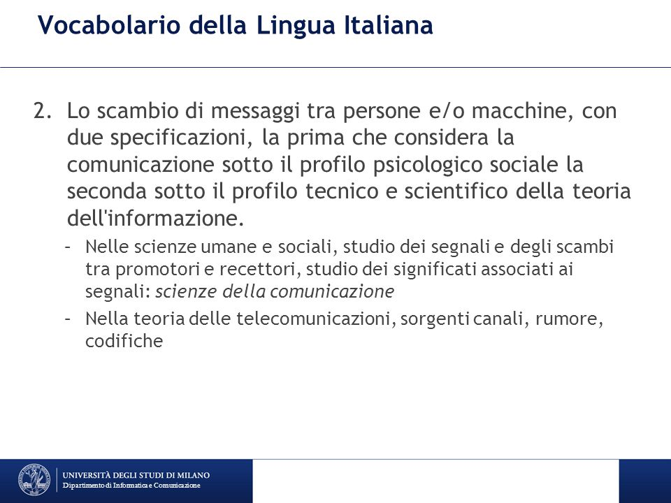 Vocabolario della Lingua Italiana 2.Lo scambio di messaggi tra persone e/o macchine, con due specificazioni, la prima che considera la comunicazione s
