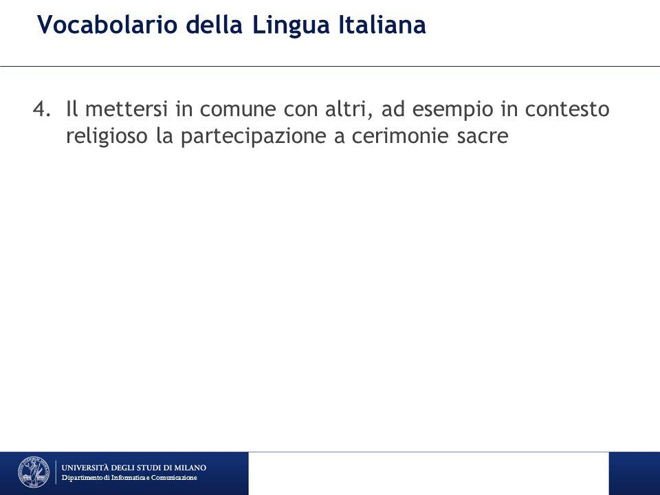 Vocabolario della Lingua Italiana 4.Il mettersi in comune con altri, ad esempio in contesto religioso la partecipazione a cerimonie sacre Dipartimento