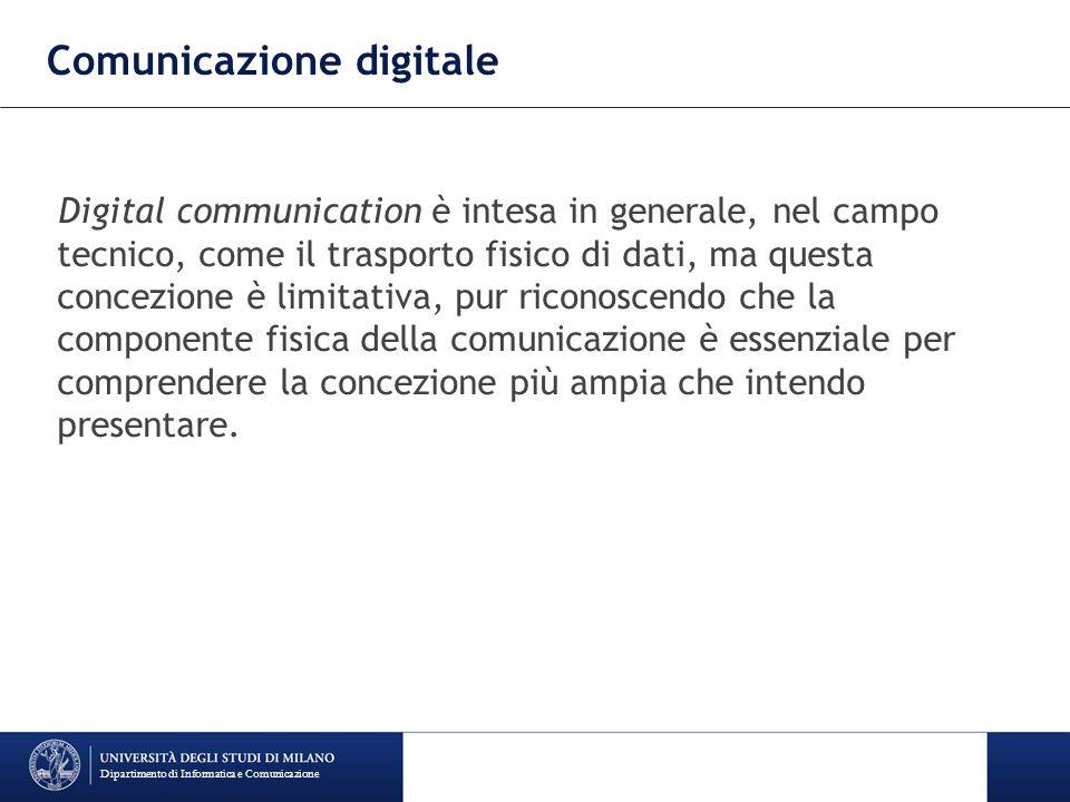 Comunicazione digitale Digital communication è intesa in generale, nel campo tecnico, come il trasporto fisico di dati, ma questa concezione è limitat