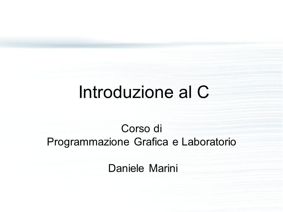 Introduzione al C Corso di Programmazione Grafica e Laboratorio Daniele Marini