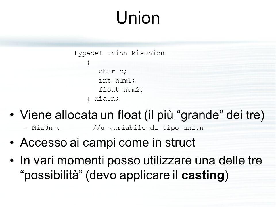 """Union Viene allocata un float (il più """"grande"""" dei tre) –MiaUn u //u variabile di tipo union Accesso ai campi come in struct In vari momenti posso uti"""