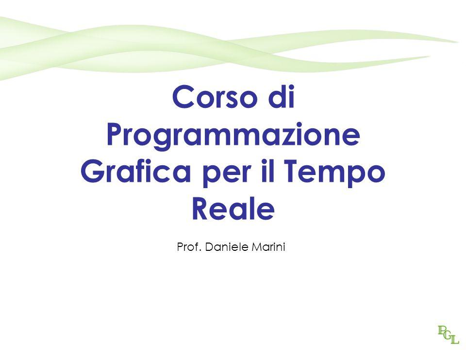Corso di Programmazione Grafica per il Tempo Reale Prof. Daniele Marini