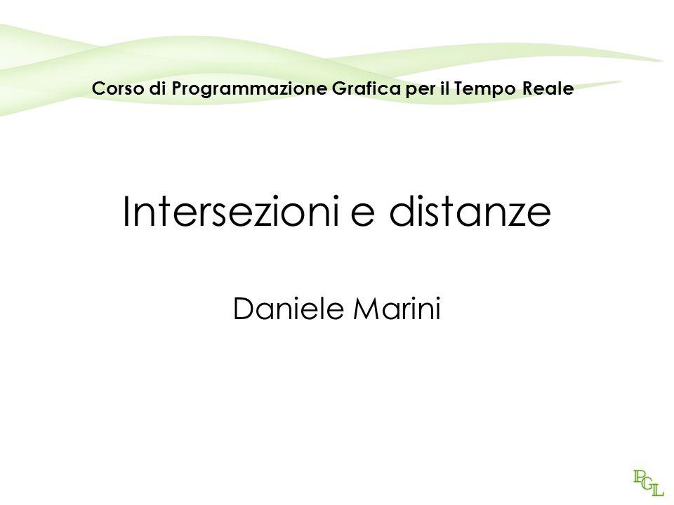 Intersezioni e distanze Daniele Marini Corso di Programmazione Grafica per il Tempo Reale