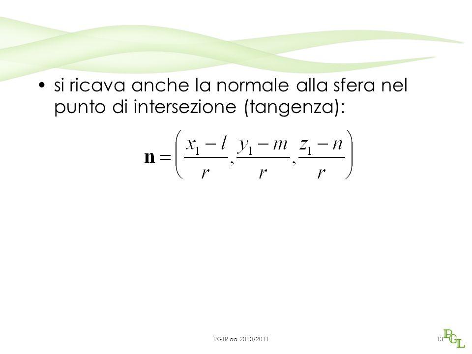 si ricava anche la normale alla sfera nel punto di intersezione (tangenza): 13PGTR aa 2010/2011
