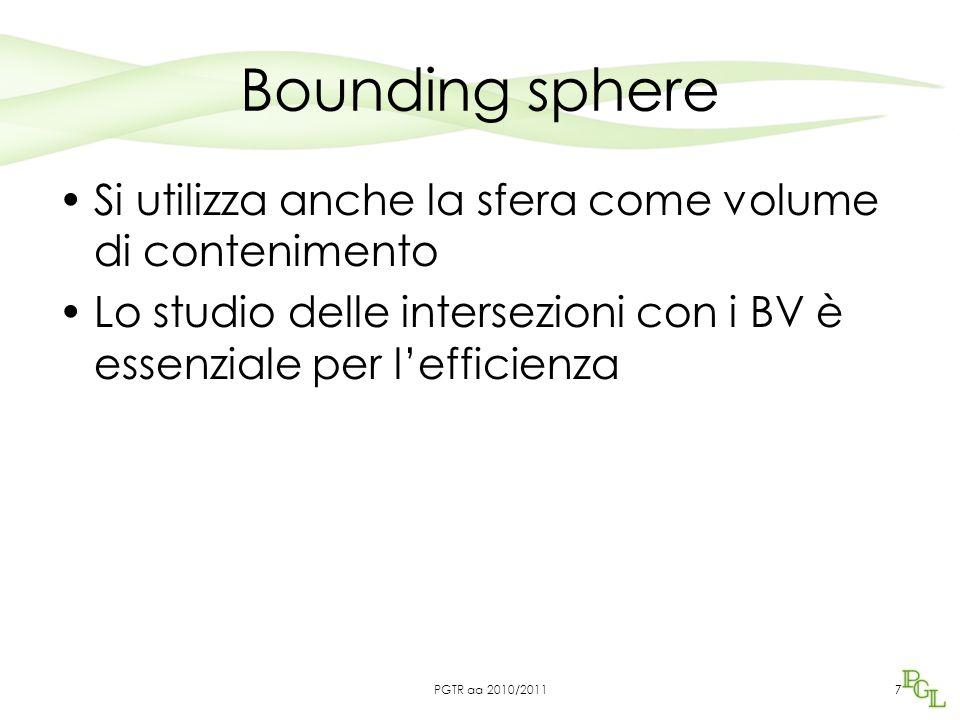 Bounding sphere Si utilizza anche la sfera come volume di contenimento Lo studio delle intersezioni con i BV è essenziale per l'efficienza 7PGTR aa 20