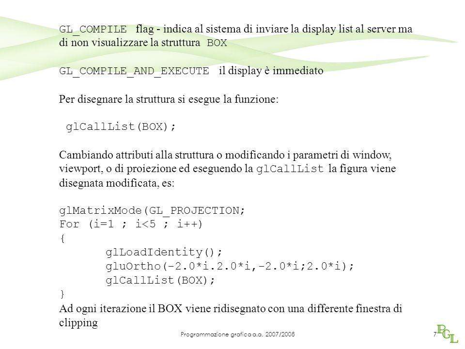 La display list viene usata in modo massiccio per programmi di modellazione geometrica, per modificare gli oggetti si usano matrici e attributi che possono essere nidificate con una gestione a stack: glPushAttrib(GL_ALL_ATTRIB_BITS); glPushMatrix(); Occorre ricordare la struttura a stati del sistema ed evitare che gli atttributi e le trasformazioni modificate si ripercuotano su oggetti in modo indesiderato perciò si sfrutta la struttura a stack: glPopAttrib(); glPopMatrix(); 8Programmazione grafica a.a.