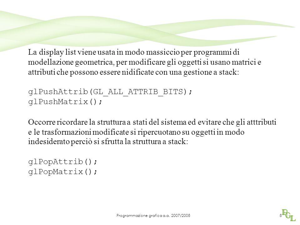 La display list viene usata in modo massiccio per programmi di modellazione geometrica, per modificare gli oggetti si usano matrici e attributi che po