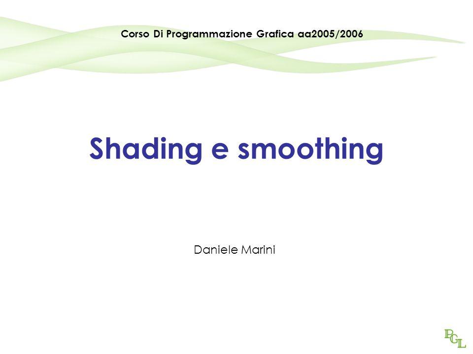 Programmazione Grafica aa2005/200622 Smooth shading (interpolato) Interpolazione di Gouraud glShadeModel(GL_SMOOTH) Interpolazione di Phong