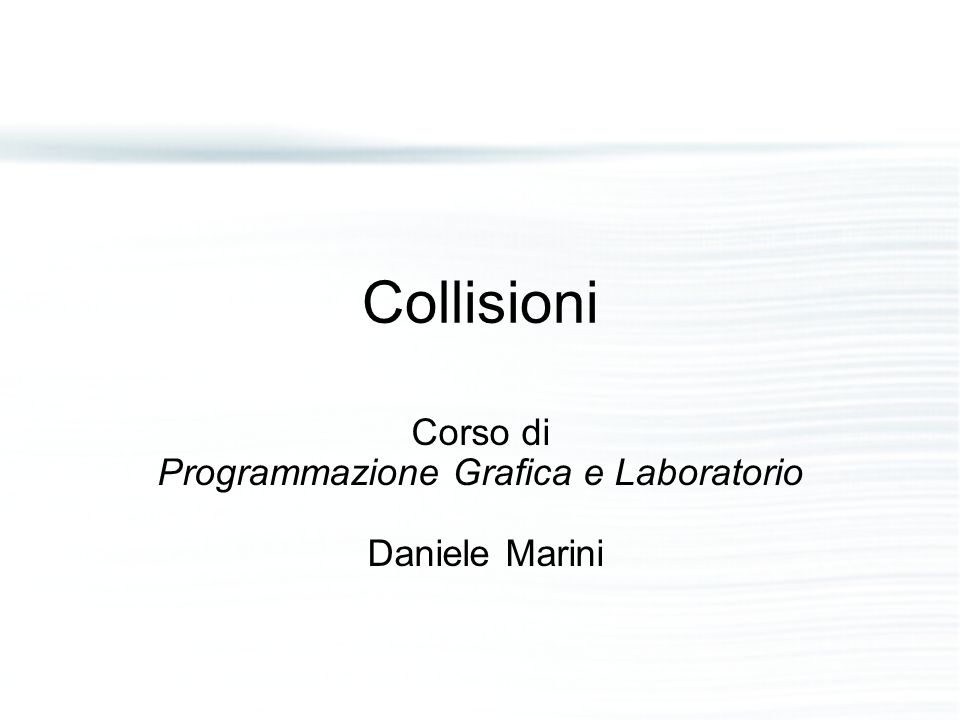 Collisioni Corso di Programmazione Grafica e Laboratorio Daniele Marini