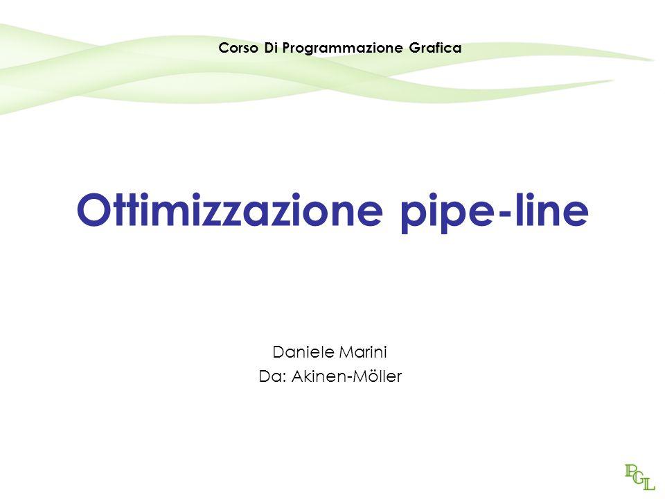 Ottimizzazione pipe-line Daniele Marini Da: Akinen-Möller Corso Di Programmazione Grafica